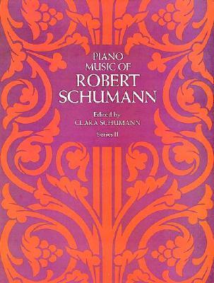 Piano Music of Robert Schumann Series 2 By Schumann, Robert