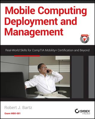 Mobile Computing Deployment and Management By Bartz, Robert J.